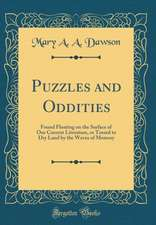 Puzzles and Oddities: Found Floating on the Surface of Our Current Literature, or Tossed to Dry Land by the Waves of Memory (Classic Reprint
