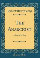 The Anarchist: A Story of To-Day (Classic Reprint)