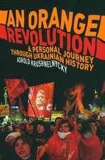 An Orange Revolution: A Personal Journey Through Ukrainian History