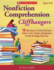 Nonfiction Comprehension Cliffhangers, Grades 4-8:  15 High-Interest True Stories That Invite Students to Infer, Visualize, and Summarize to Predict th