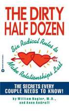 The Dirty Half Dozen: Six Radical Rules to Make Relationships Last