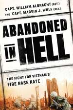 Abandoned In Hell: The Fight for Vietam's Fire Base Kate