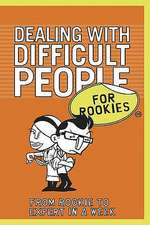 Dealing with Difficult People for Rookies:  From Rookie to Professional in a Week. Frances Kay