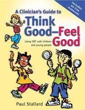 A Clinician′s Guide to Think Good–Feel Good: Using CBT with Children and Young People