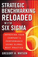 Strategic Benchmarking Reloaded with Six Sigma: Improving Your Company′s Performance Using Global Best Practice