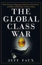 The Global Class War: How America′s Bipartisan Elite Lost Our Future – and What It Will Take to Win It Back