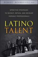 Latino Talent:  Effective Strategies to Recruit, Retain, and Develop Hispanic Prossionals