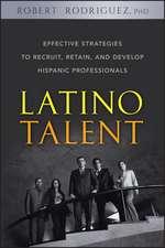 Latino Talent: Effective Strategies to Recruit, Retain and Develop Hispanic Professionals