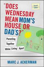 """Does Wednesday Mean Mom′s House or Dad′s?"" Parenting Together While Living Apart"