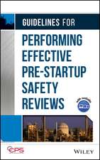 Guidelines for Performing Effective Pre–Startup Safety Reviews