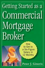 Getting Started as a Commercial Mortgage Broker: How to Get to a Six–Figure Salary in 12 Months