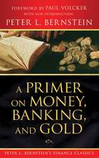 A Primer on Money, Banking, and Gold (Peter L. Bernstein′s Finance Classics)