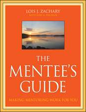 The Mentee′s Guide: Making Mentoring Work for You