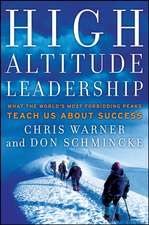 High Altitude Leadership: What the World′s Most Forbidding Peaks Teach Us About Success