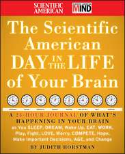 The Scientific American Day in the Life of Your Brain: A 24 hour Journal of What′s Happening in Your Brain as you Sleep, Dream, Wake Up, Eat, Work, Play, Fight, Love, Worry, Compete, Hope, Make Important Decisions, Age and Change