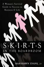 S.K.I.R.T.S in the Boardroom: A Woman′s Survival Guide to Success in Business and Life