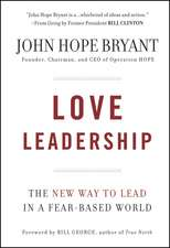 Love Leadership: The New Way to Lead in a Fear–Based World