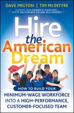 Hire the American Dream: How to Build Your Minimum Wage Workforce Into A High–Performance, Customer–Focused Team