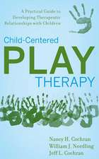 Child–Centered Play Therapy: A Practical Guide to Developing Therapeutic Relationships with Children