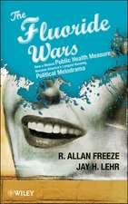 The Fluoride Wars: How a Modest Public Health Measure Became America′s Longest Running Political Melodrama