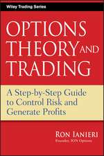 Options Theory and Trading: A Step–by–Step Guide to Control Risk and Generate Profits