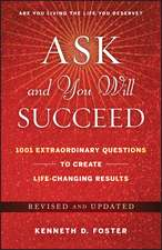 Ask and You Will Succeed: 1001 Extraordinary Questions to Create Life–Changing Results