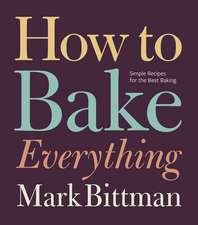 How to Bake Everything: Simple Recipes for The Best Baking