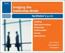 Bridging the Leadership Divide: Building High–Performance Leadership Relationships Across Generations Facilitator′s Guide Deluxe Set