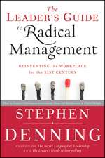 The Leader′s Guide to Radical Management: Reinventing the Workplace for the 21st Century