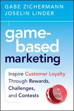 Game–Based Marketing: Inspire Customer Loyalty Through Rewards, Challenges, and Contests