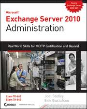 Exchange Server 2010 Administration: Real World Skills for MCITP Certification and Beyond (Exams 70–662 and 70–663)