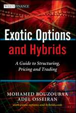 Exotic Options and Hybrids: A Guide to Structuring, Pricing and Trading