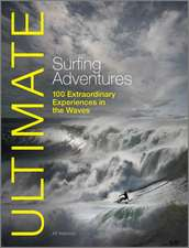 Ultimate Surfing Adventures – 100 Extraordinary Adventures in the Waves