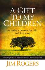 A Gift to my Children: A Father′s Lessons for Life and Investing