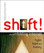 Shift!: The Unfolding Internet – Hype, Hope and History