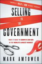 Selling to the Government: What It Takes to Compete and Win in the World′s Largest Market