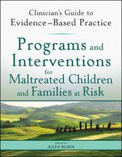 Programs and Interventions for Maltreated Children and Families at Risk: Clinician′s Guide to Evidence–Based Practice