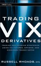 Trading VIX Derivatives: Trading and Hedging Strategies Using VIX Futures, Options, and Exchange–Traded Notes