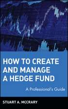 How to Create and Manage a Hedge Fund: A Professional′s Guide