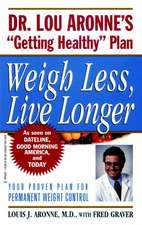 """Weigh Less, Live Longer: Dr. Lou Aronne′s """"Getting Healthy"""" Plan for Permanent Weight Control"""