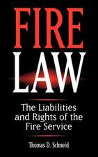 Fire Law: The Liabilities and Rights of the Fire Service