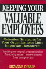 Keeping Your Valuable Employees: Retention Strategies for Your Organization′s Most Important Resource