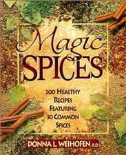 Magic Spices: 200 Healthy Recipes Featuring 30 Common Spices