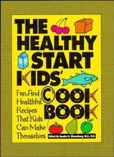 The Healthy Start Kids′ Cookbook: Fun and Healthful Recipes That Kids Can Make Themselves
