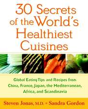 30 Secrets of the World′s Healthiest Cuisines: Global Eating Tips and Recipes from China, France, Japan, the Mediterranean, Africa, and Scandinavia
