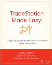 TradeStation Made Easy!: Using EasyLanguage to Build Profits with the World′s Most Popular Trading Software