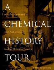 A Chemical History Tour: Picturing Chemistry from Alchemy to Modern Molecular Science