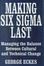 Making Six Sigma Last: Managing the Balance Between Cultural and Technical Change