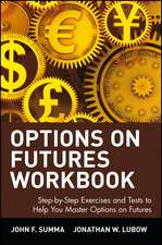 Options on Futures: New Trading Strategies Workbook: Step–by–Step Exercises and Tests to Help You Master Options on Futures