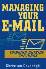Managing Your E–Mail: Thinking Outside the Inbox